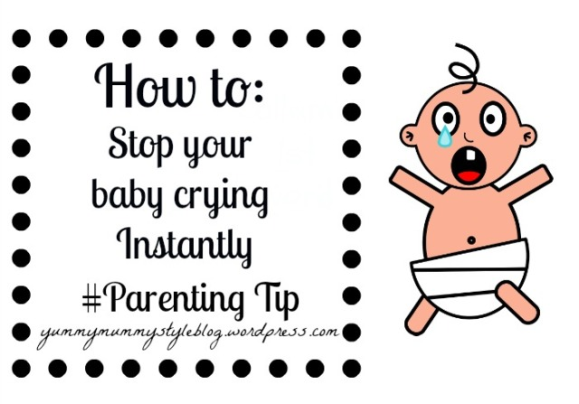 How to stop your baby crying instantly parenting tip yummymummystyleblog.wordpress.com