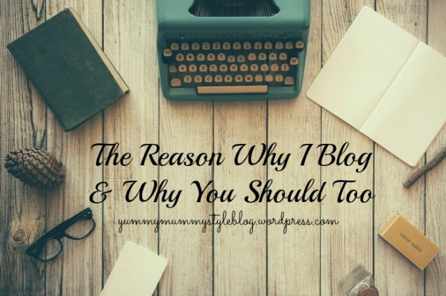 The reason why I blog and why you should too yummymummystyleblog.wordpress.com blogging blog starting a blog kindness positivity happy quotes depression anxiety